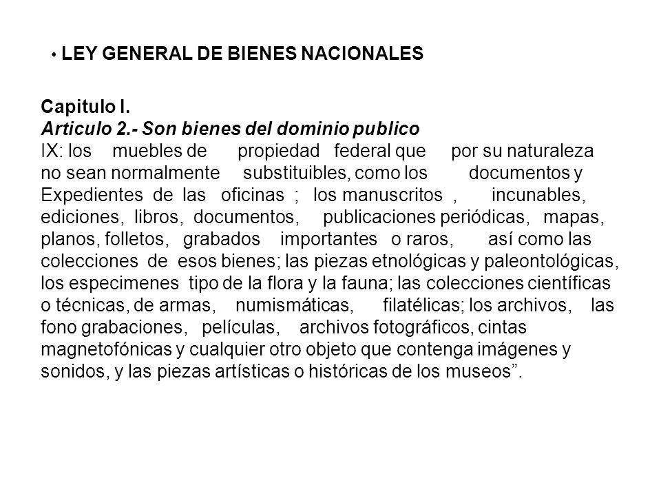 LEY GENERAL DE BIENES NACIONALES Capitulo I. Articulo 2.- Son bienes del dominio publico IX: los muebles de propiedad federal que por su naturaleza no
