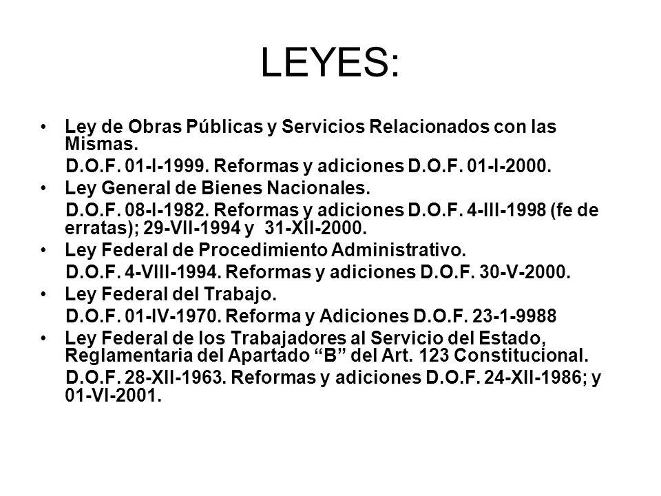 LEYES: Ley de Obras Públicas y Servicios Relacionados con las Mismas. D.O.F. 01-I-1999. Reformas y adiciones D.O.F. 01-I-2000. Ley General de Bienes N