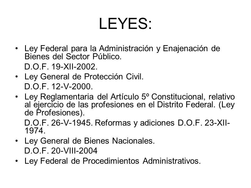 LEYES: Ley Federal para la Administración y Enajenación de Bienes del Sector Público. D.O.F. 19-XII-2002. Ley General de Protección Civil. D.O.F. 12-V