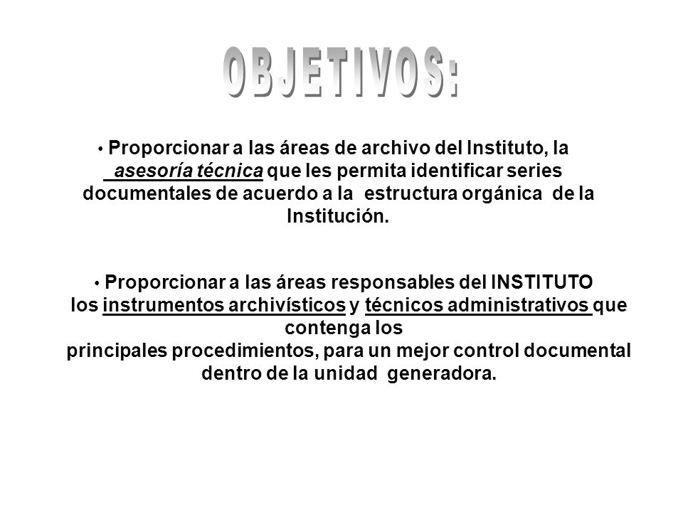 Proporcionar a las áreas de archivo del Instituto, la asesoría técnica que les permita identificar series documentales de acuerdo a la estructura orgá