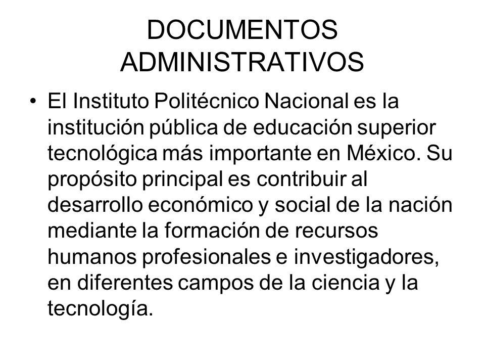 DOCUMENTOS ADMINISTRATIVOS El Instituto Politécnico Nacional es la institución pública de educación superior tecnológica más importante en México. Su