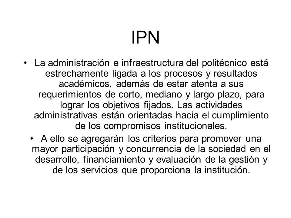 IPN La administración e infraestructura del politécnico está estrechamente ligada a los procesos y resultados académicos, además de estar atenta a sus