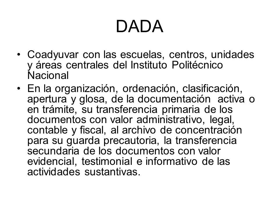 DADA Coadyuvar con las escuelas, centros, unidades y áreas centrales del Instituto Politécnico Nacional En la organización, ordenación, clasificación,