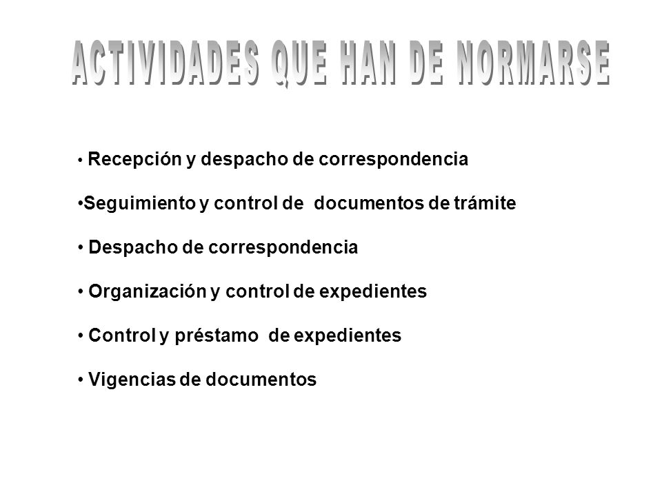 Recepción y despacho de correspondencia Seguimiento y control de documentos de trámite Despacho de correspondencia Organización y control de expedient