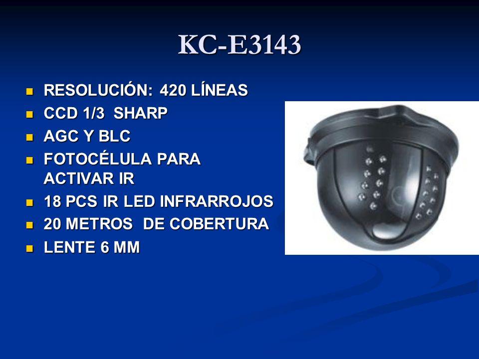 KC-E3143 RESOLUCIÓN: 420 LÍNEAS RESOLUCIÓN: 420 LÍNEAS CCD 1/3 SHARP CCD 1/3 SHARP AGC Y BLC AGC Y BLC FOTOCÉLULA PARA ACTIVAR IR FOTOCÉLULA PARA ACTI