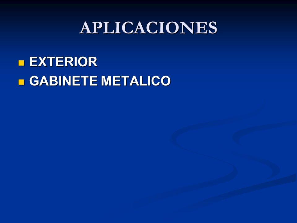 APLICACIONES EXTERIOR EXTERIOR GABINETE METALICO GABINETE METALICO