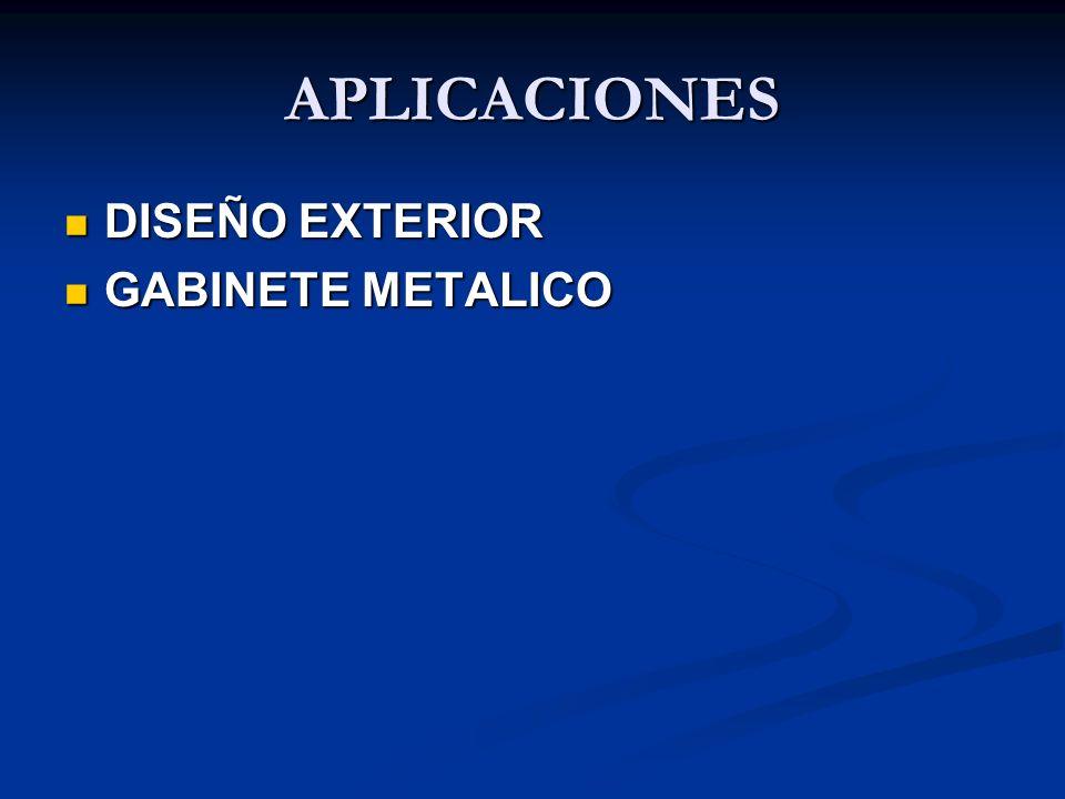 APLICACIONES DISEÑO EXTERIOR DISEÑO EXTERIOR GABINETE METALICO GABINETE METALICO