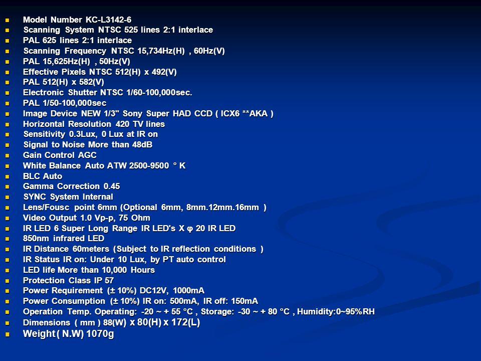 Model Number KC-L3142-6 Model Number KC-L3142-6 Scanning System NTSC 525 lines 2:1 interlace Scanning System NTSC 525 lines 2:1 interlace PAL 625 line