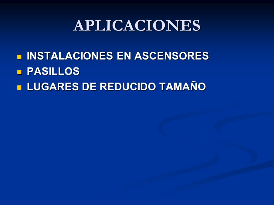 APLICACIONES INSTALACIONES EN ASCENSORES INSTALACIONES EN ASCENSORES PASILLOS PASILLOS LUGARES DE REDUCIDO TAMAÑO LUGARES DE REDUCIDO TAMAÑO