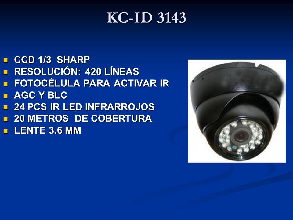 KC-ID 3143 CCD 1/3 SHARP CCD 1/3 SHARP RESOLUCIÓN: 420 LÍNEAS RESOLUCIÓN: 420 LÍNEAS FOTOCÉLULA PARA ACTIVAR IR FOTOCÉLULA PARA ACTIVAR IR AGC Y BLC A