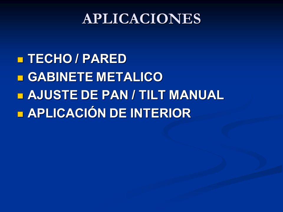 APLICACIONES TECHO / PARED TECHO / PARED GABINETE METALICO GABINETE METALICO AJUSTE DE PAN / TILT MANUAL AJUSTE DE PAN / TILT MANUAL APLICACIÓN DE INT