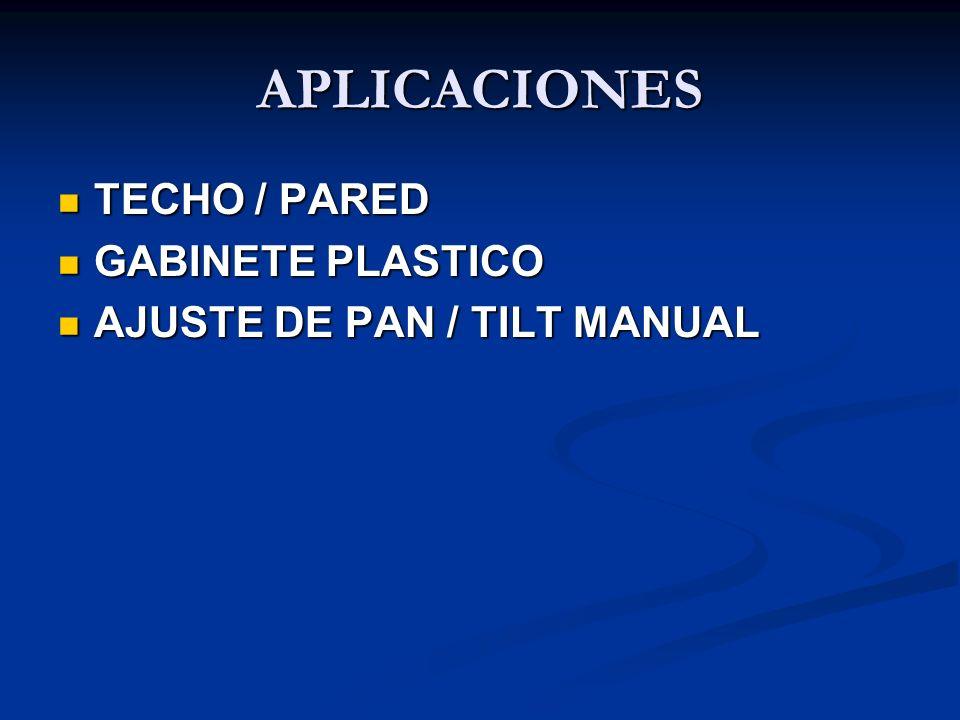APLICACIONES TECHO / PARED TECHO / PARED GABINETE PLASTICO GABINETE PLASTICO AJUSTE DE PAN / TILT MANUAL AJUSTE DE PAN / TILT MANUAL