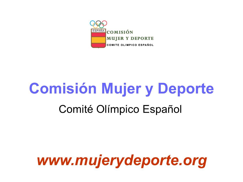 Comisión Mujer y Deporte www.mujerydeporte.org Comité Olímpico Español