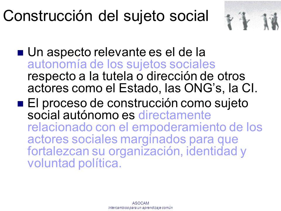 ASOCAM Intercambios para un aprendizaje común Un aspecto relevante es el de la autonomía de los sujetos sociales respecto a la tutela o dirección de o
