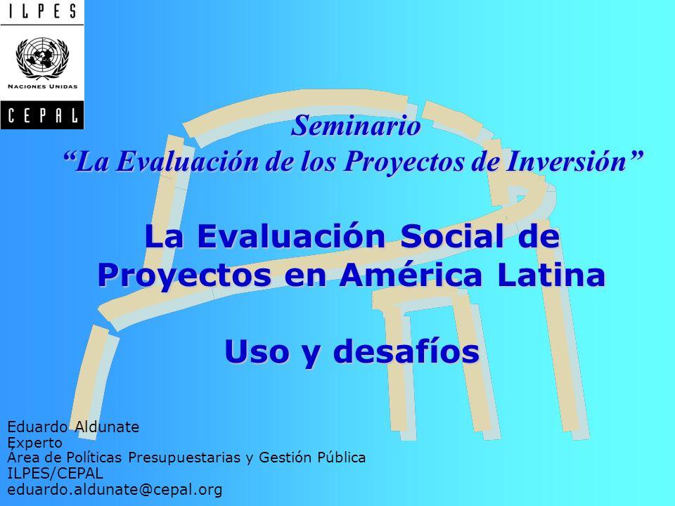 Seminario La Evaluación de los Proyectos de Inversión La Evaluación Social de Proyectos en América Latina Uso y desafíos Seminario La Evaluación de lo