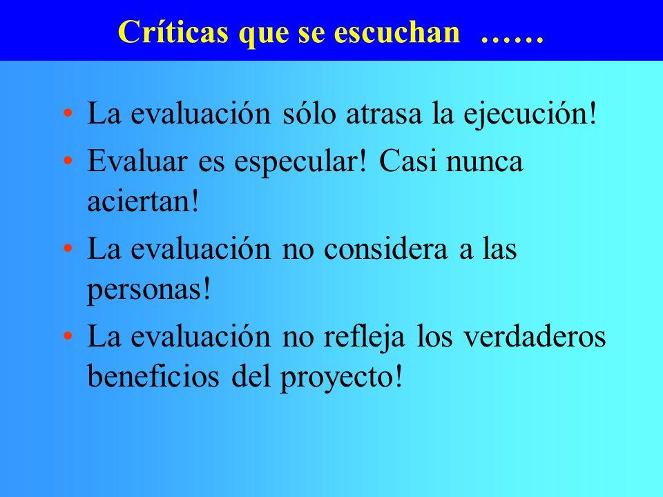 Críticas que se escuchan …… La evaluación sólo atrasa la ejecución! Evaluar es especular! Casi nunca aciertan! La evaluación no considera a las person