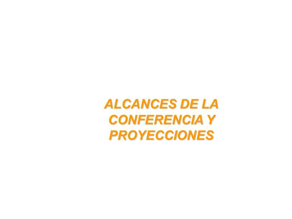 ALCANCES DE LA CONFERENCIA Y PROYECCIONES