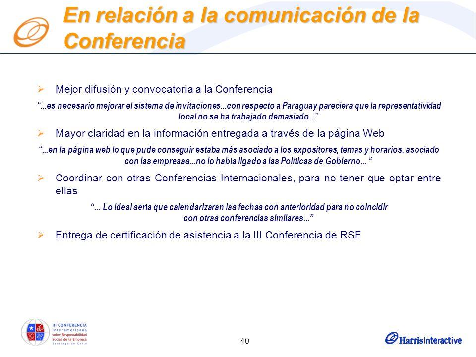 40 Mejor difusión y convocatoria a la Conferencia...es necesario mejorar el sistema de invitaciones...con respecto a Paraguay pareciera que la representatividad local no se ha trabajado demasiado...