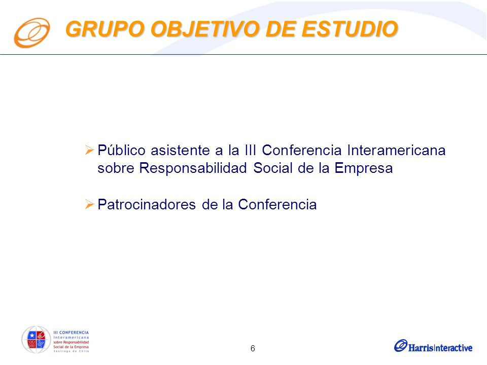 6 GRUPO OBJETIVO DE ESTUDIO Público asistente a la III Conferencia Interamericana sobre Responsabilidad Social de la Empresa Patrocinadores de la Conferencia