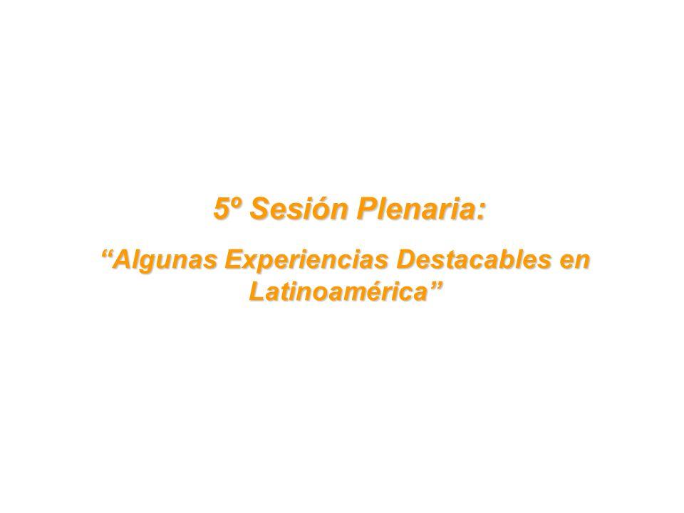 5º Sesión Plenaria: 5º Sesión Plenaria: Algunas Experiencias Destacables en Latinoamérica