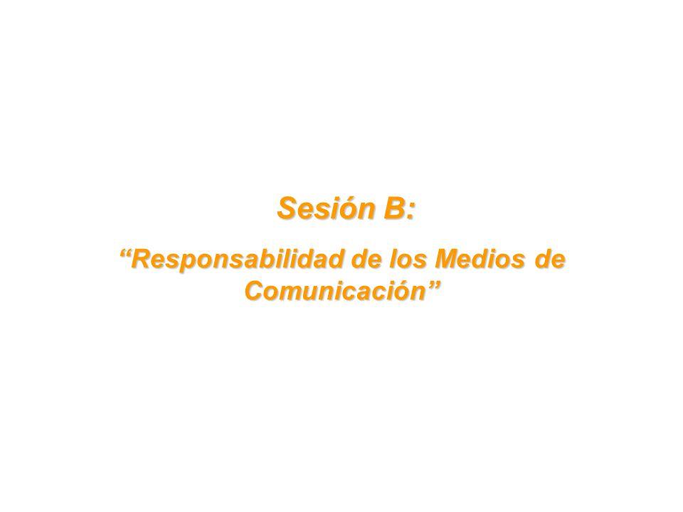 Sesión B: Sesión B: Responsabilidad de los Medios de Comunicación