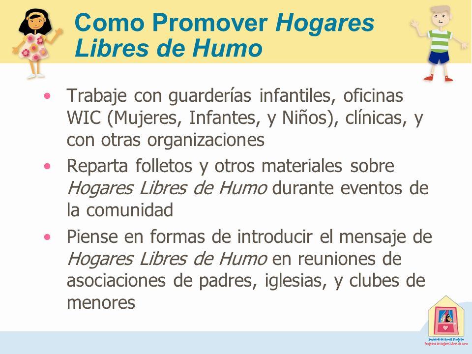 Como Promover Hogares Libres de Humo Trabaje con guarderías infantiles, oficinas WIC (Mujeres, Infantes, y Niños), clínicas, y con otras organizacione