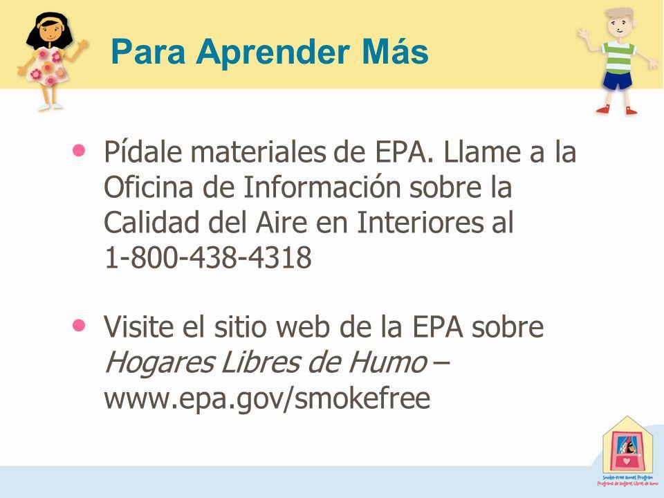 Para Aprender Más Pídale materiales de EPA. Llame a la Oficina de Información sobre la Calidad del Aire en Interiores al 1-800-438-4318 Visite el siti