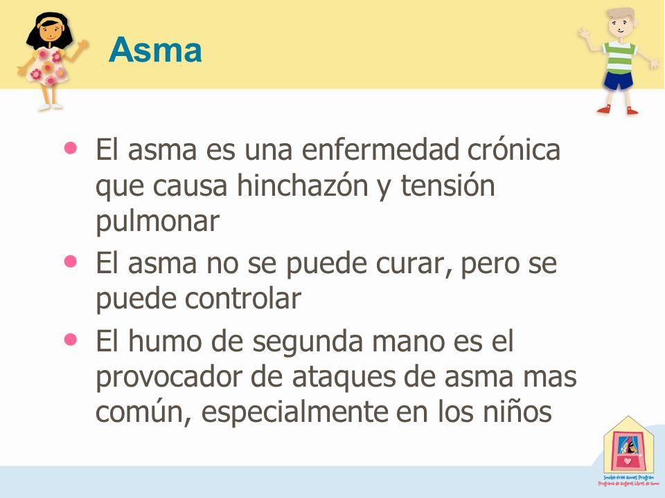 Asma El asma es una enfermedad crónica que causa hinchazón y tensión pulmonar El asma no se puede curar, pero se puede controlar El humo de segunda ma