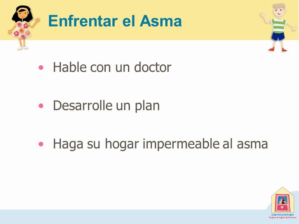 Enfrentar el Asma Hable con un doctor Desarrolle un plan Haga su hogar impermeable al asma