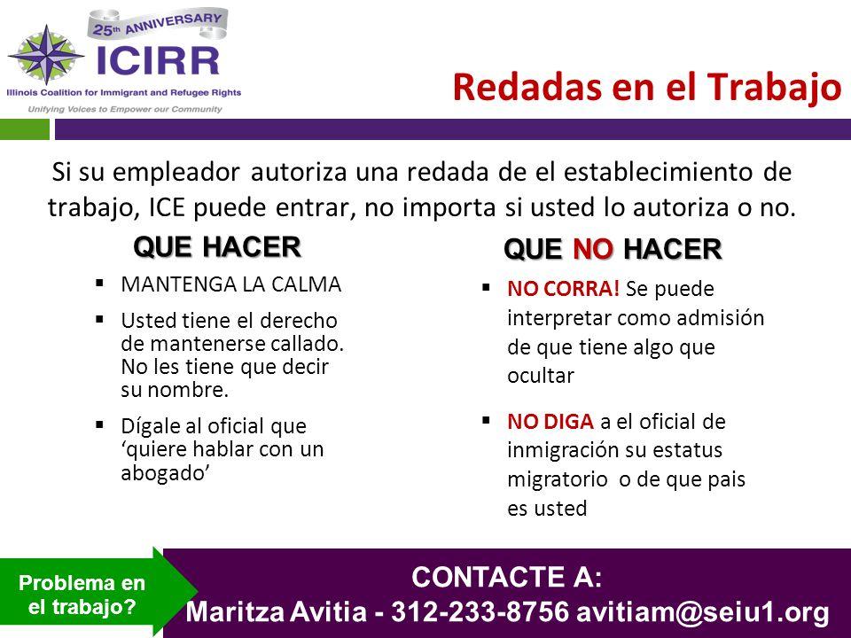 Redadas en el Trabajo Si su empleador autoriza una redada de el establecimiento de trabajo, ICE puede entrar, no importa si usted lo autoriza o no. CO