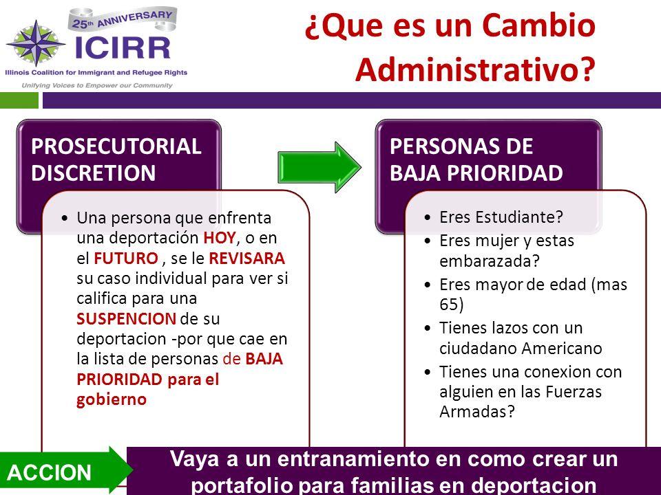 ¿Que es un Cambio Administrativo? PROSECUTORIAL DISCRETION Una persona que enfrenta una deportación HOY, o en el FUTURO, se le REVISARA su caso indivi