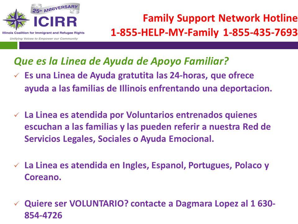 Family Support Network Hotline 1-855-HELP-MY-Family 1-855-435-7693 Que es la Linea de Ayuda de Apoyo Familiar? Es una Linea de Ayuda gratutita las 24-