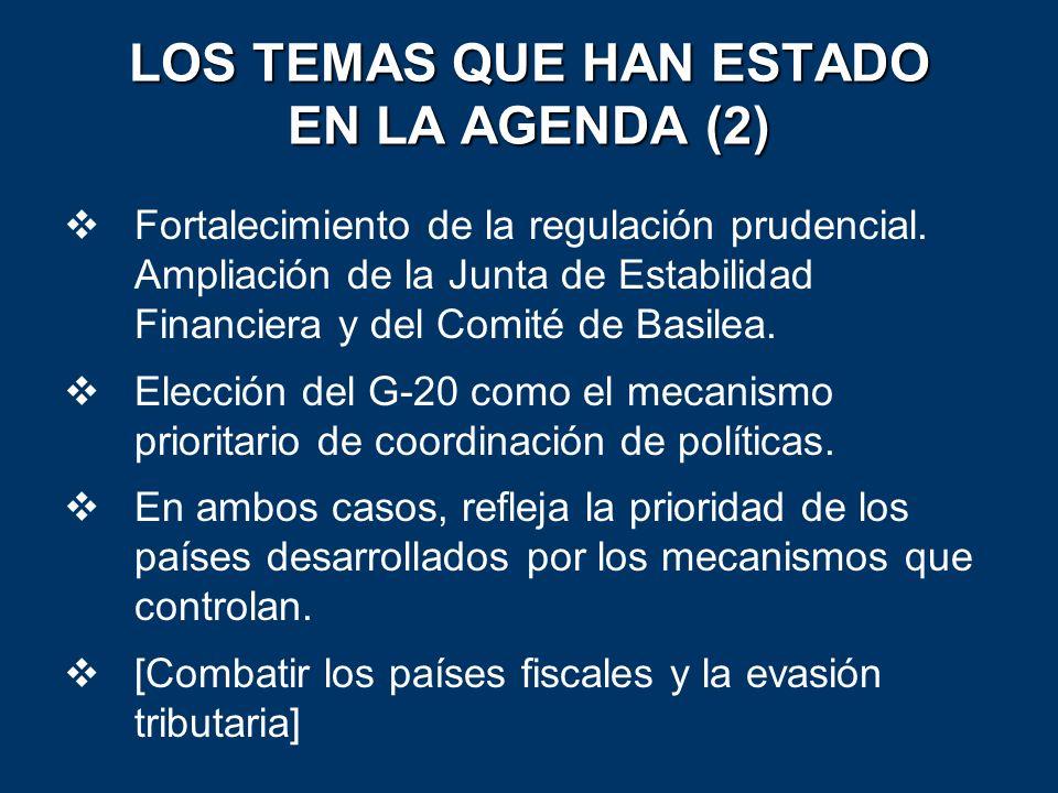 LOS TEMAS QUE HAN ESTADO EN LA AGENDA (2) Fortalecimiento de la regulación prudencial. Ampliación de la Junta de Estabilidad Financiera y del Comité d