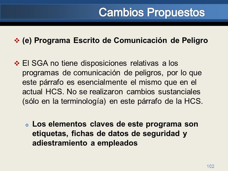 (e) Programa Escrito de Comunicación de Peligro El SGA no tiene disposiciones relativas a los programas de comunicación de peligros, por lo que este p