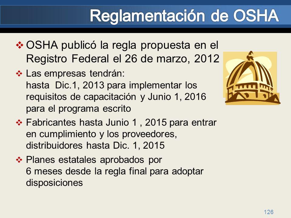 126 OSHA publicó la regla propuesta en el Registro Federal el 26 de marzo, 2012 Las empresas tendrán: hasta Dic.1, 2013 para implementar los requisito