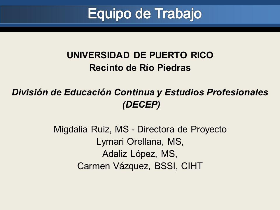 UNIVERSIDAD DE PUERTO RICO Recinto de Río Piedras División de Educación Continua y Estudios Profesionales (DECEP) Migdalia Ruiz, MS - Directora de Pro