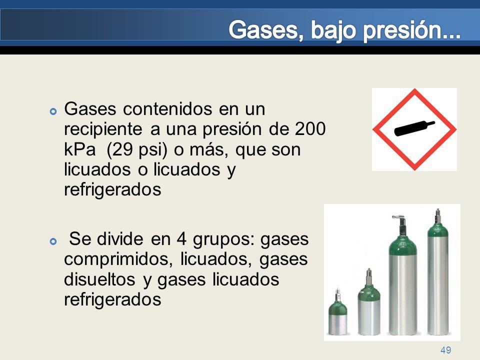 49 Gases contenidos en un recipiente a una presión de 200 kPa (29 psi) o más, que son licuados o licuados y refrigerados Se divide en 4 grupos: gases