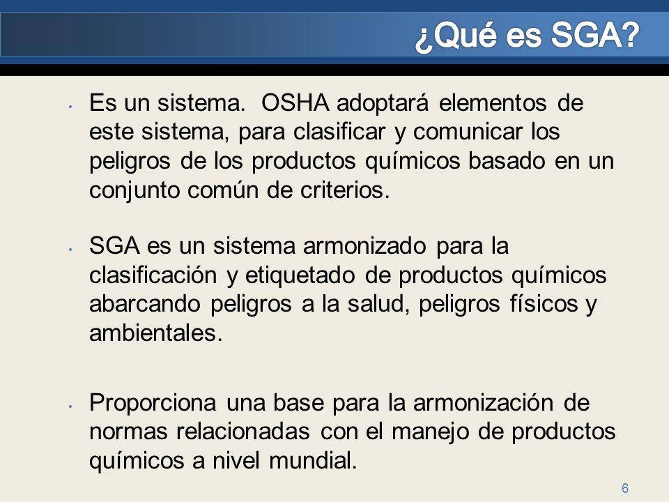 6 Es un sistema. OSHA adoptará elementos de este sistema, para clasificar y comunicar los peligros de los productos químicos basado en un conjunto com