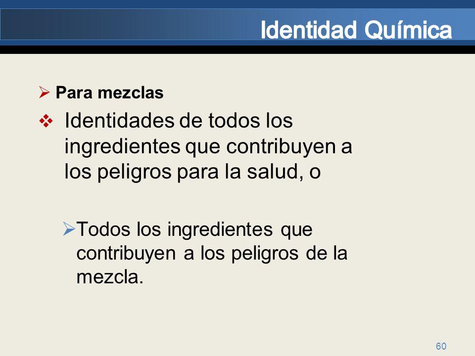 60 Para mezclas Identidades de todos los ingredientes que contribuyen a los peligros para la salud, o Todos los ingredientes que contribuyen a los pel