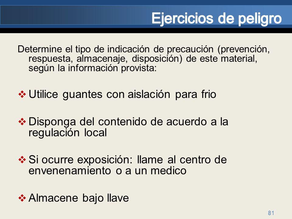 81 Determine el tipo de indicación de precaución (prevención, respuesta, almacenaje, disposición) de este material, según la información provista: Uti