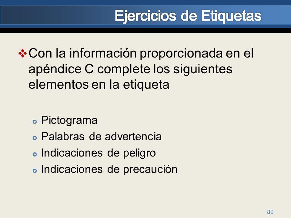 Con la información proporcionada en el apéndice C complete los siguientes elementos en la etiqueta Pictograma Palabras de advertencia Indicaciones de