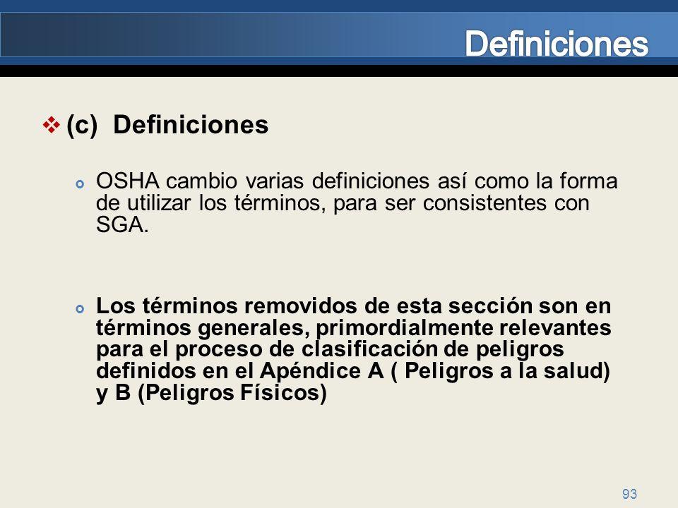 93 (c) Definiciones OSHA cambio varias definiciones así como la forma de utilizar los términos, para ser consistentes con SGA. Los términos removidos