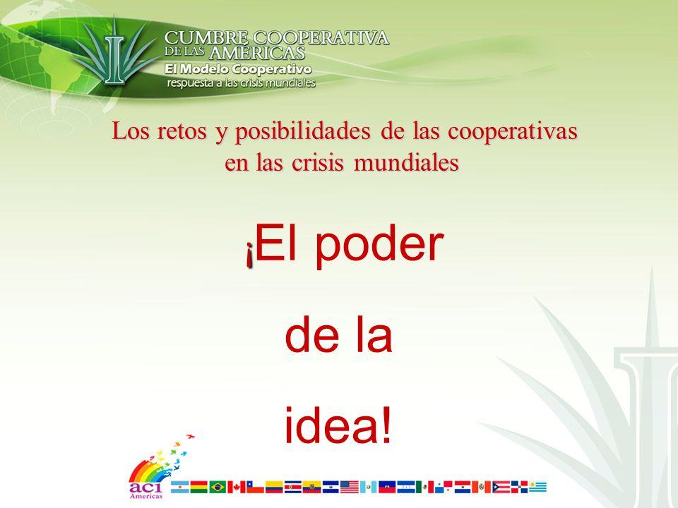 Los retos y posibilidades de las cooperativas Los retos y posibilidades de las cooperativas en las crisis mundiales Los retos para el movimiento: 1.asegurar que nuestro modelo empresarial cooperativo juega su parte en el desarrollo de la economía del futuro.