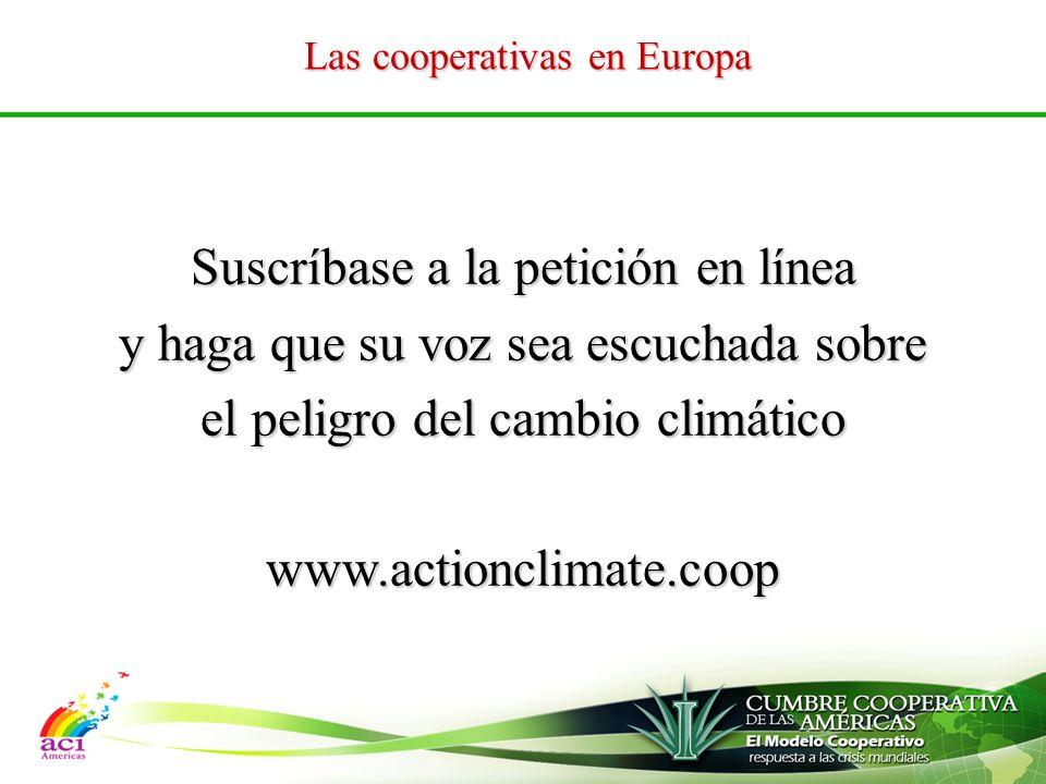 Las cooperativas en Europa Suscríbase a la petición en línea y haga que su voz sea escuchada sobre el peligro del cambio climático www.actionclimate.coop