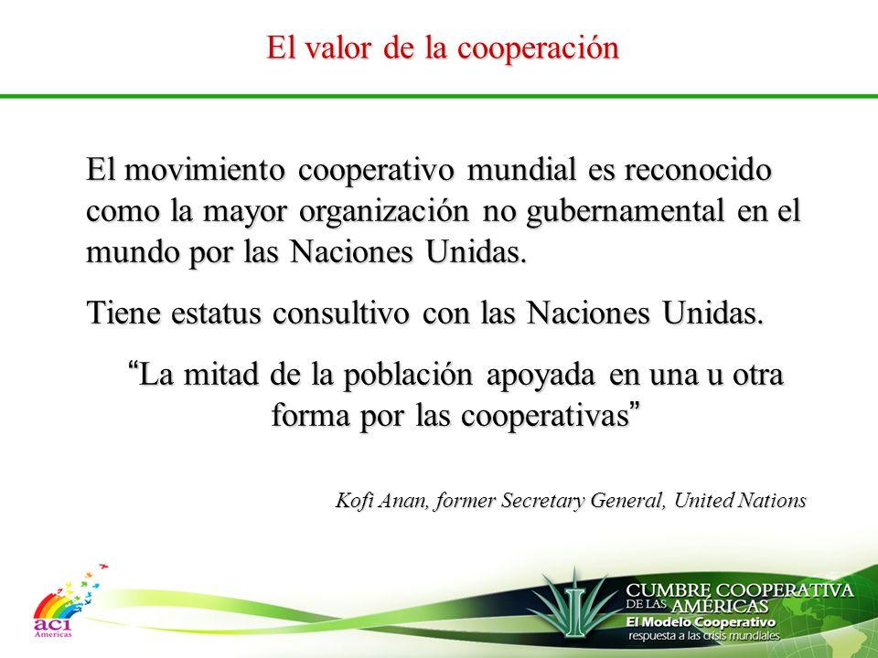 El valor de la cooperación El movimiento cooperativo mundial es reconocido como la mayor organización no gubernamental en el mundo por las Naciones Unidas.