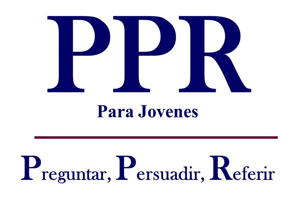 PPR P reguntar, P ersuadir, R eferir Para Jovenes