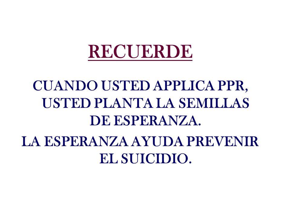 RECUERDE CUANDO USTED APPLICA PPR, USTED PLANTA LA SEMILLAS DE ESPERANZA. LA ESPERANZA AYUDA PREVENIR EL SUICIDIO.