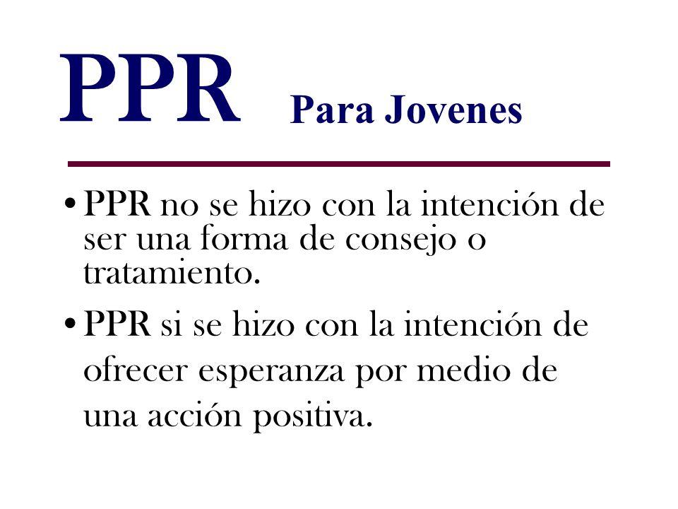 PPR PPR no se hizo con la intención de ser una forma de consejo o tratamiento. PPR si se hizo con la intención de ofrecer esperanza por medio de una a