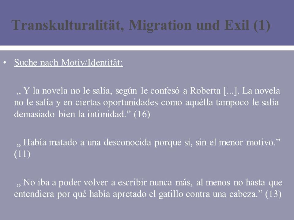 Transkulturalität, Migration und Exil (1) Suche nach Motiv/Identität: Y la novela no le salía, según le confesó a Roberta [...].