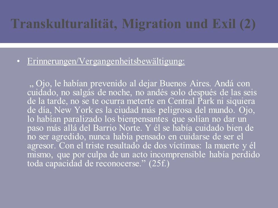 Transkulturalität, Migration und Exil (2) Erinnerungen/Vergangenheitsbewältigung: Ojo, le habían prevenido al dejar Buenos Aires.